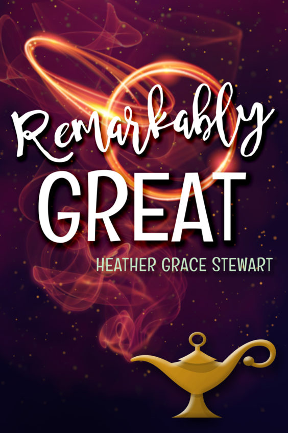 Remarkably Great by Heather Grace Stewart