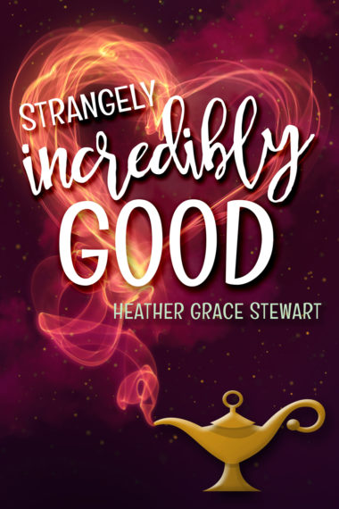 Strangely, Incredibly Good by Heather Grace Stewart