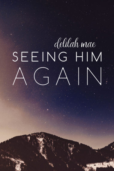 Seeing Him Again by Delilah Mae
