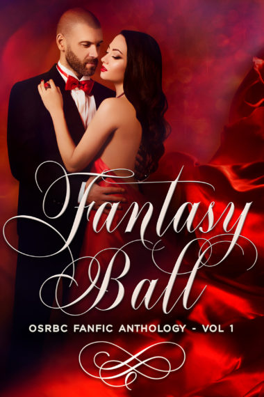 Fantasy Ball: OSRBC FanFic Anthology Vol 1